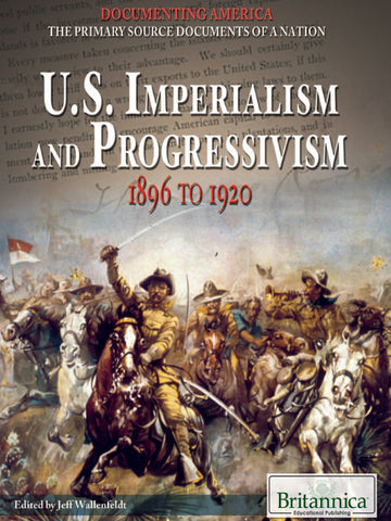 U.S. Imperialism and Progressivism: 1896 to 1920
