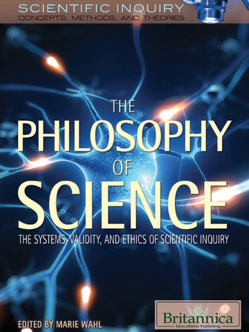 The Philosophy of Science: The Systems, Validity, and Ethics of Scientific Inquiry