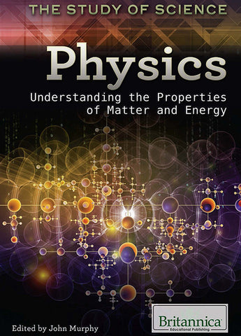 Physics: Understanding the Properties of Matter and Energy