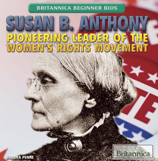 Susan B. Anthony: Pioneering Leader of the Women's Rights Movement