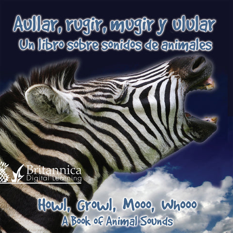 Aullar, rugir, mugir y ulular: Un libro sobre sonidos de animales (Howl, Growl, Mooo, Whooo, A Book of Animals Sounds)