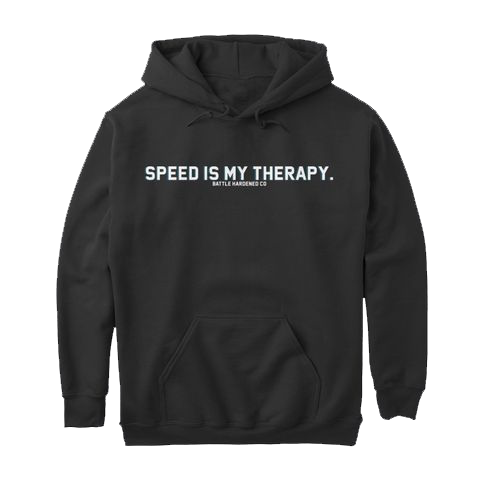 Battle Hardened - SPEED IS MY THERAPY Hoodie