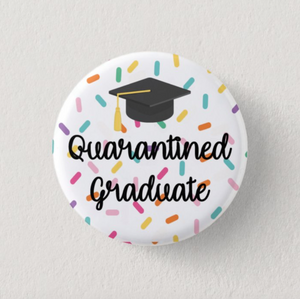 "Quarantined Graduate 1"" Pin"