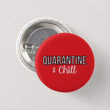 "Load image into Gallery viewer, Quarantine & Chill 1"" Inch Pin"
