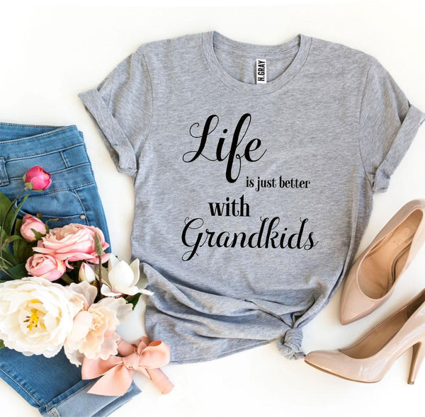 Life Is Just Better With Grandkids T-shirt - malaygauri