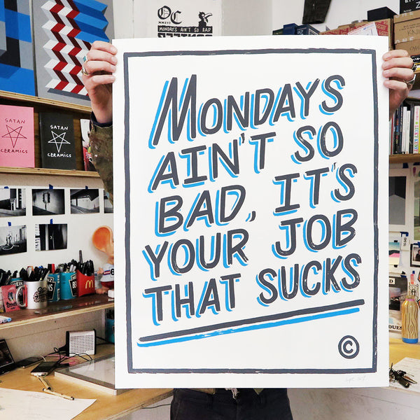 MONDAYS AINT SO BAD IT'S YOUR JOB THAT SUCKS