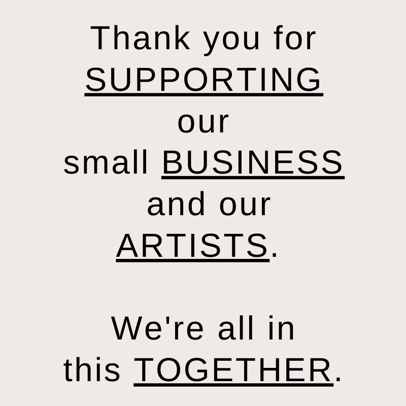 thank you for supporting our small business and our artists