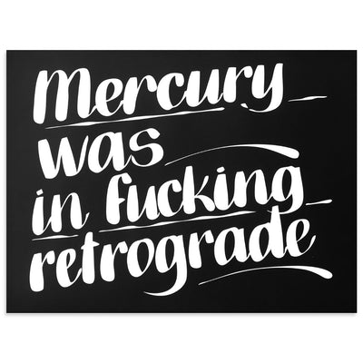 Mercury Was in Fucking Retrograde 2.0 by Baron Von Fancy | Print | Poster Child Prints