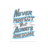 Never Perfect But Always Awesome - Small by Ornamental Conifer | Print | Poster Child Prints