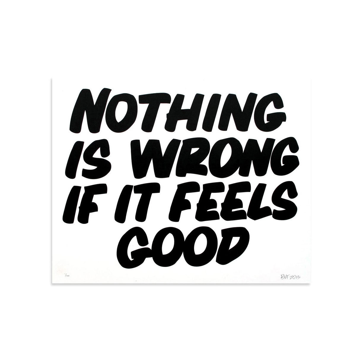 Nothing Is Wrong If It Feels Good by Baron Von Fancy | Archive | Poster Child Prints