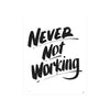 Never Not Working by Baron Von Fancy | Print | Poster Child Prints