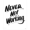 Never Not Working, Baron Von Fancy | Poster Child Prints