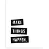 Make Things Happen | Black & White | PCP Collection