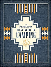 Load image into Gallery viewer, The Pendleton Field Guide to Camping