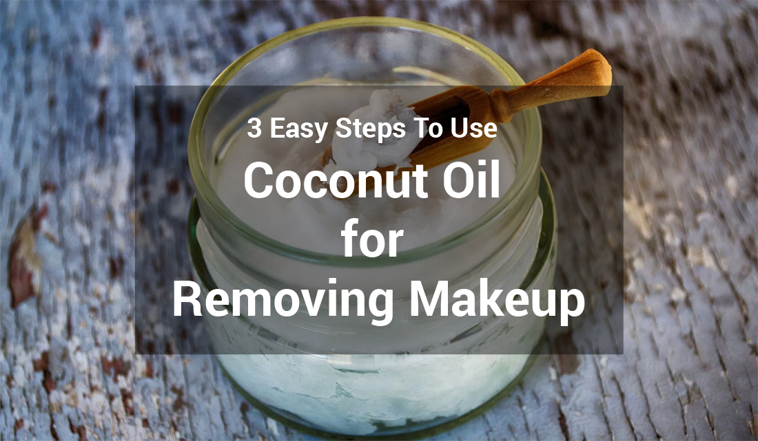 3 Easy Steps To Use Coconut Oil for Removing Makeup