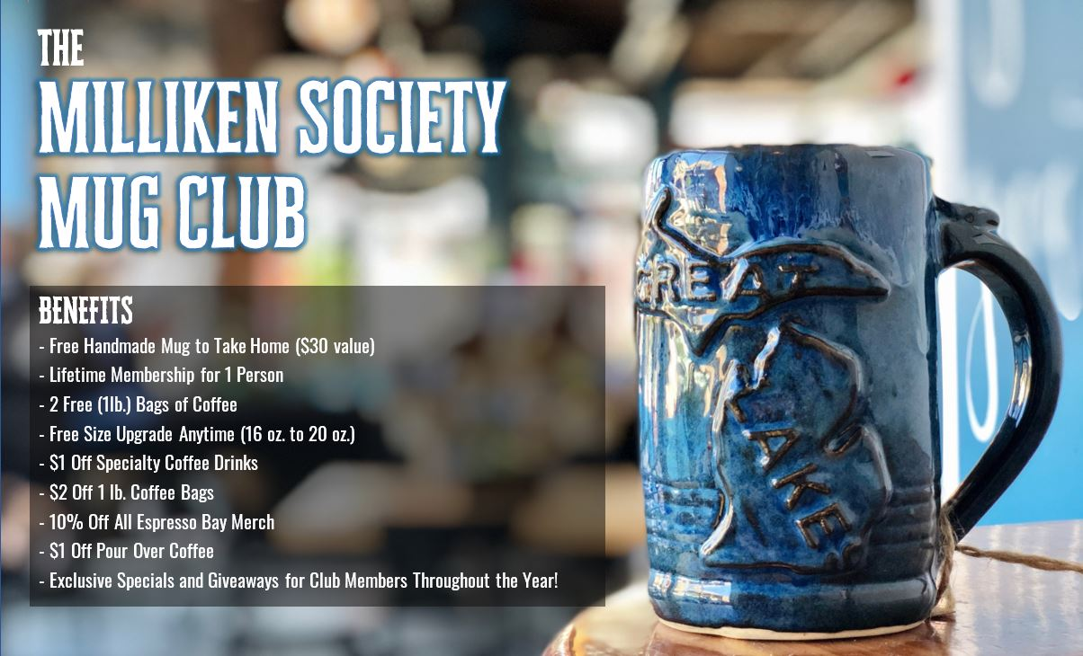 Milliken Society Mug Club Benefits - Free Handmade Mug to Take Home ($30 value) - Lifetime Membership for 1 Person - 2 Free (1lb.) Bags of Coffee - Free Size Upgrade Anytime (16 oz. to 20 oz.) - $1 Off Specialty Coffee Drinks - $2 Off 1 lb. Coffee Bags - 10% Off All Espresso Bay Merch - $1 Off Pour Over Coffee - Exclusive Specials and Giveaways for Club Members Throughout the Year!