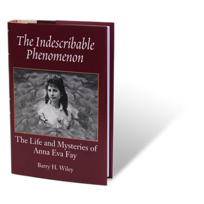 The Indescribable Phenomenon by Barry Wiley (Anna Eva Fay Bio)