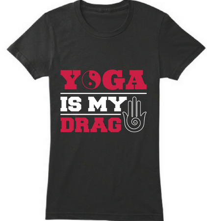 Yoga is my drag