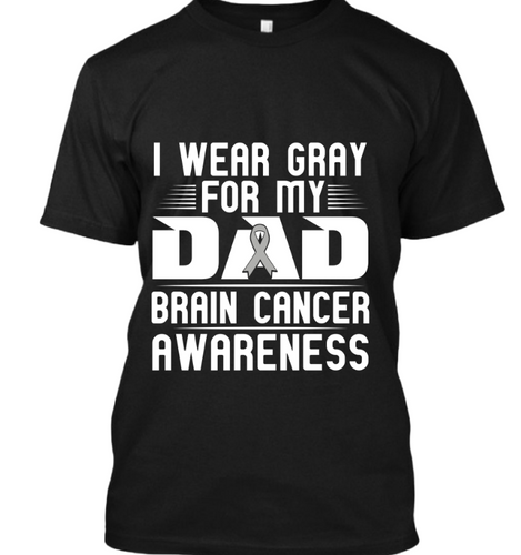 I wear Grey for my brain cancer dad