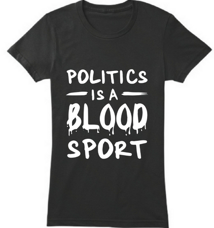 Politics is blood sport