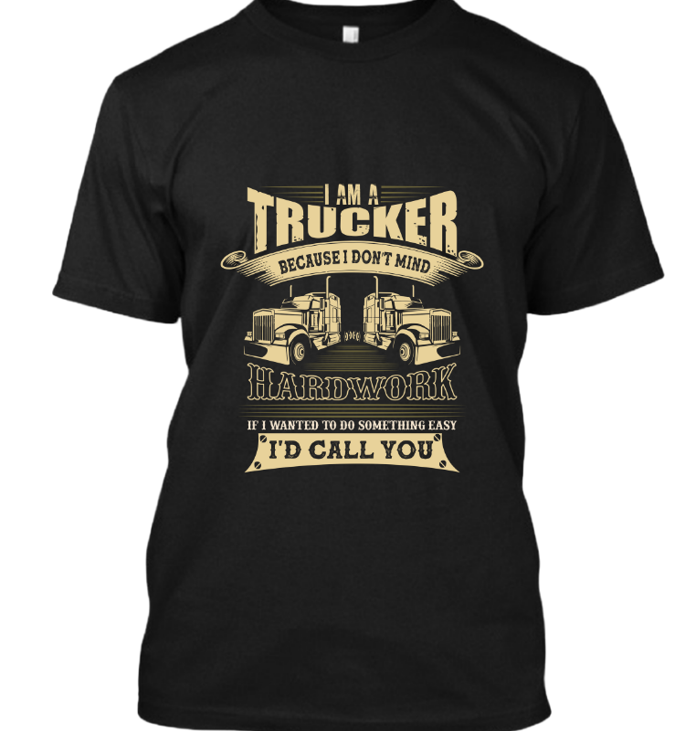 I am Trucker because i don't mind