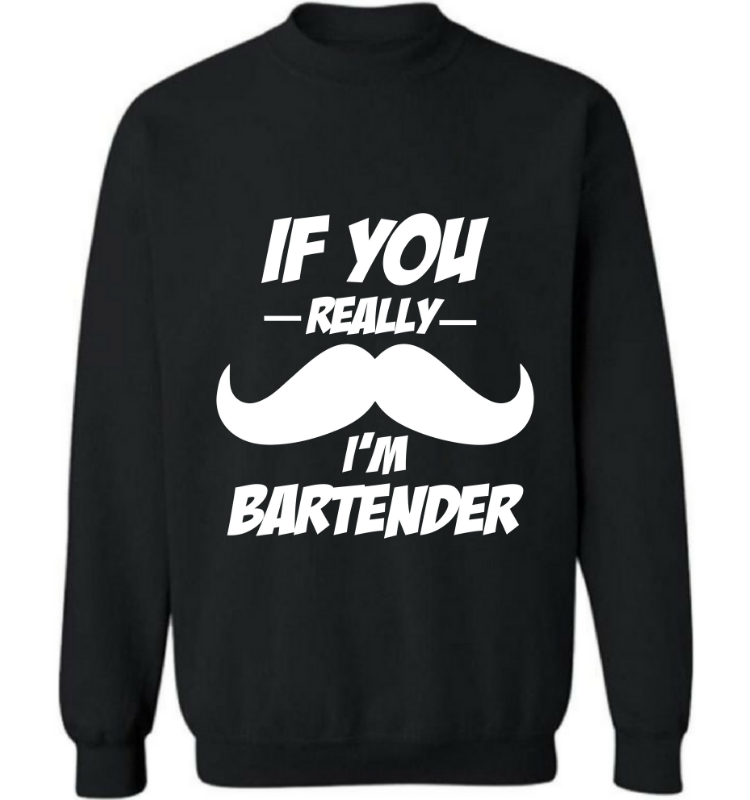If you really I'M bartender