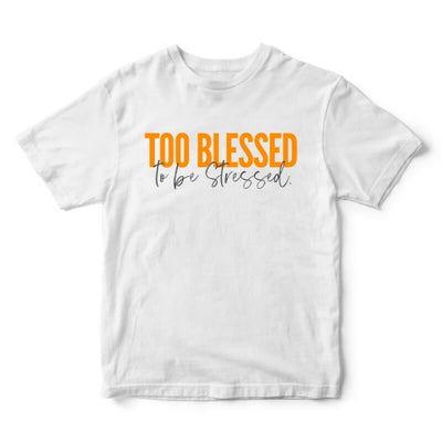 Too Blessed to be Stressed Orange Adult T-Shirt