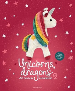 Unicorns and Dragons and More Fantasy Amigurumi Volume 2