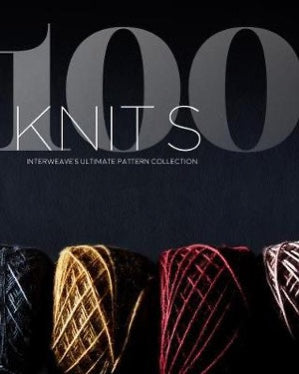 100 Knits: Interweave's Ultimate Pattern Collection (Hardcover)