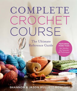 Complete Crochet Course- Shannon and Jason Mullett-Bowlsby