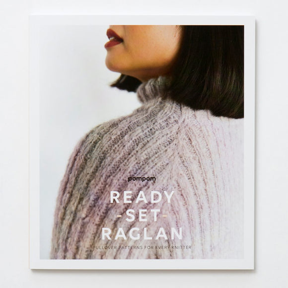 Ready Set Raglan: Pullover Patterns for Every Knitter - Meghan Fernandes & Lydia Gluck
