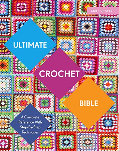 Ultimate Crochet Bible: A Complete Reference with Step-By-Step Techniques - Jane Crowfoot