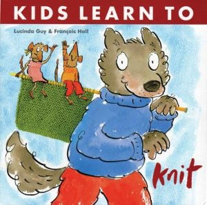 Kids Learn to Knit - Lucinda Guy and François Hall