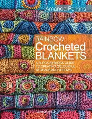 Rainbow Crocheted Blankets: A Block-by-Block Guide to Creating Colourful Afghans and Throws - Amanda Perkins