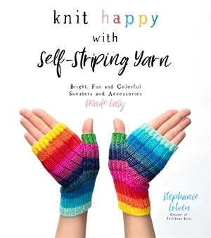 Knit Happy with Self-Striping Yarn: Bright, Fun and Colourful Sweaters and Accessories Made Easy - Stephanie Lotven