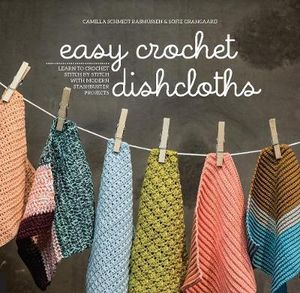 Easy Crocheted Dishcloths - Camilla Schmidt Rasmussen and Sofie Grangaard