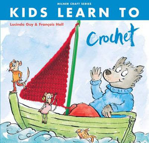 Kids Learn to Crochet - Lucinda Guy and François Hall
