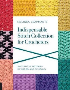 Melissa Leapman's Indispensable Stitch Collection for Crocheters: 200 Stitch Patterns in Words and Symbols - Melissa Leapman