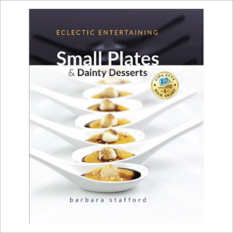 """Eclectic Entertaining - Small Plates and Dainty Desserts"" by Barbara Stafford"