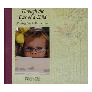 """Through the Eyes of a Child; Putting Life in Perspective"" by Patricia Terwilliger"