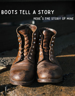 Boots tell a story...Here's the story of mine