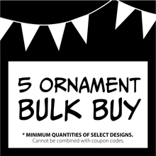Load image into Gallery viewer, BULK BUY | 5 ornament deal