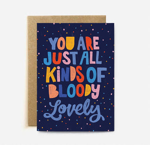 You are just all kinds of Bloody Lovely - card