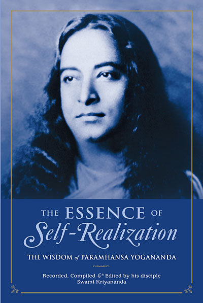 Essence of Self-Realization: The Wisdom of Paramhansa Yogananda, The