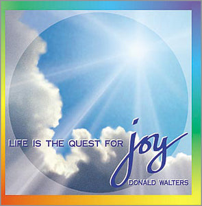 Life Is the Quest for Joy