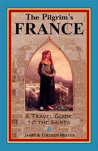 Pilgrim's France: A Travel Guide to the Saints, The