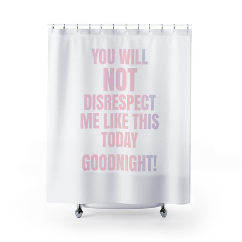 You Will Not Disrespect Me Shower Curtain