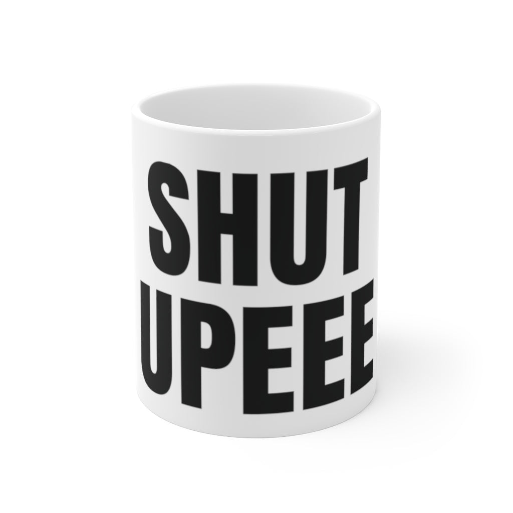 Shut Upeee Mug 11oz