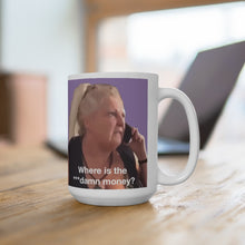 Load image into Gallery viewer, Angela Where is The Money Ceramic Mug 15oz