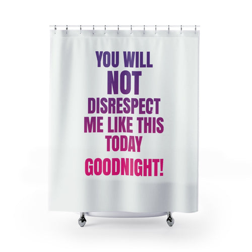 Disrespect Shower Curtain